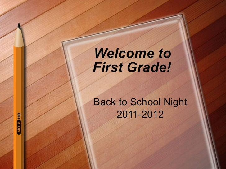 Welcome to First Grade! Back to School Night 2011-2012