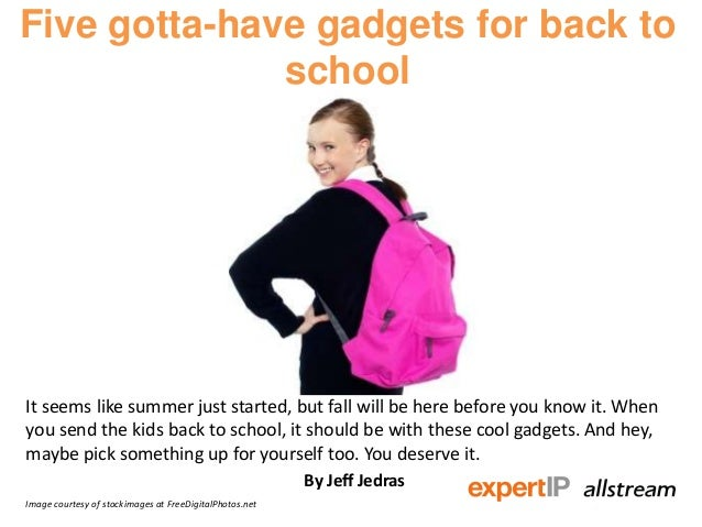 Five gotta-have gadgets for back to school It seems like summer just started, but fall will be here before you know it. Wh...