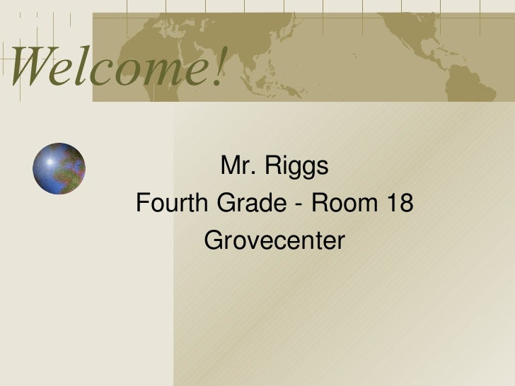 Welcome!           Mr. Riggs    Fourth Grade - Room 18          Grovecenter
