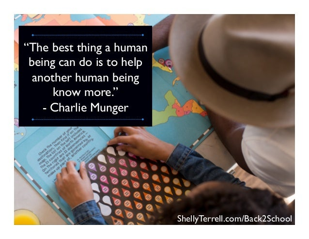 """""""The best thing a human being can do is to help another human being know more."""" - Charlie Munger ShellyTerrell.com/Back2Sc..."""
