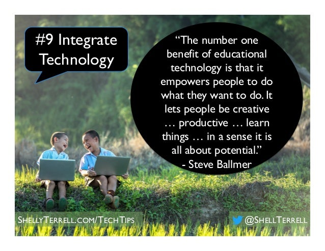 """The number one benefit of educational technology is that it empowers people to do what they want to do. It lets people be..."
