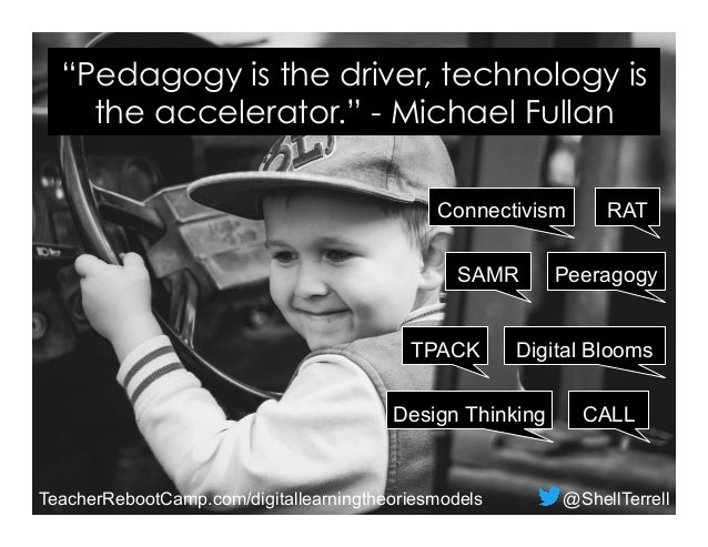 "Digital Blooms SAMR Connectivism Design Thinking RAT TPACK Peeragogy ""Pedagogy is the driver, technology is the accelerato..."
