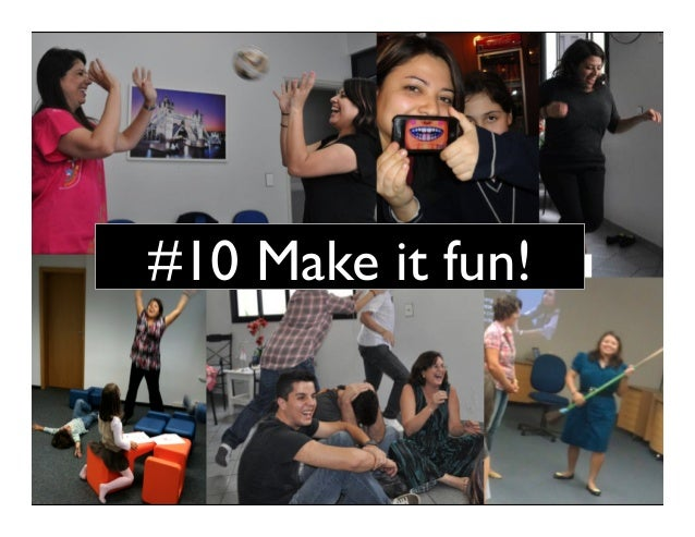 #10 Make it fun!