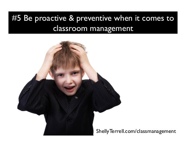 #5 Be proactive & preventive when it comes to classroom management ShellyTerrell.com/classmanagement