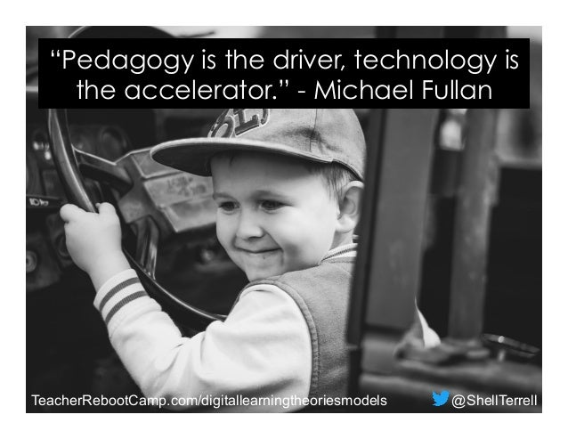 "TeacherRebootCamp.com/digitallearningtheoriesmodels @ShellTerrell ""Pedagogy is the driver, technology is the accelerator.""..."