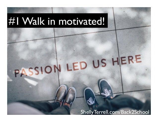 #1 Walk in motivated! ShellyTerrell.com/Back2School