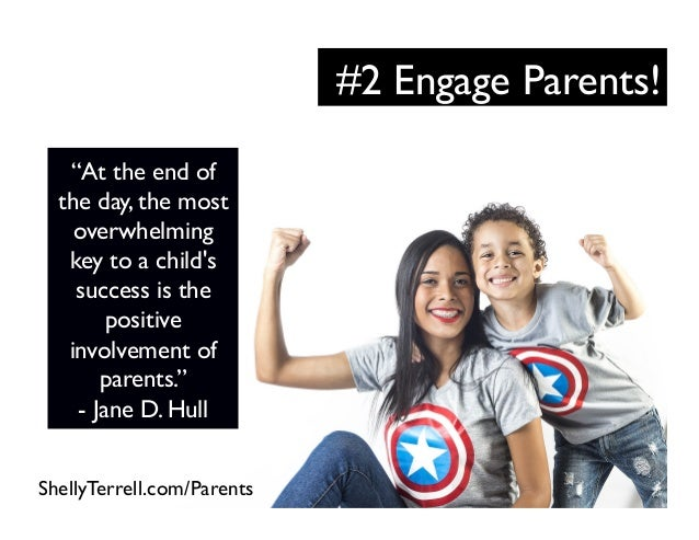 """#2 Engage Parents! """"At the end of the day, the most overwhelming key to a child's success is the positive involvement of p..."""