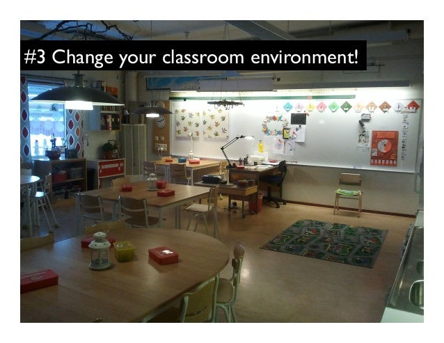 #3 Change your classroom environment!