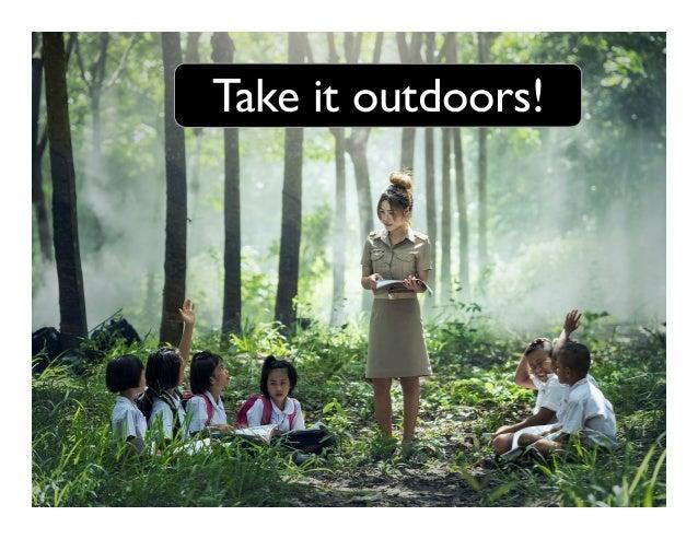 Take it outdoors!
