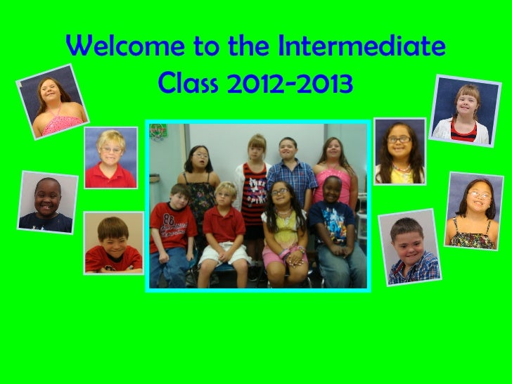 Welcome to the Intermediate      Class 2012-2013