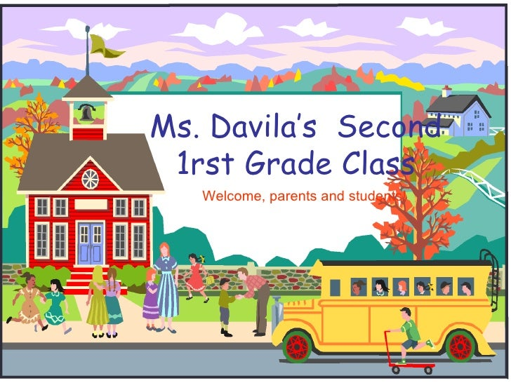 Ms. Davila's 1st Grade Class Welcome, parents and students!