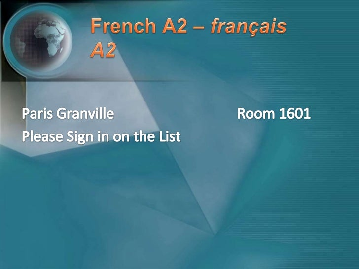 French A2 – français A2<br />Paris GranvilleRoom 1601<br />PleaseSign in on the List<br />