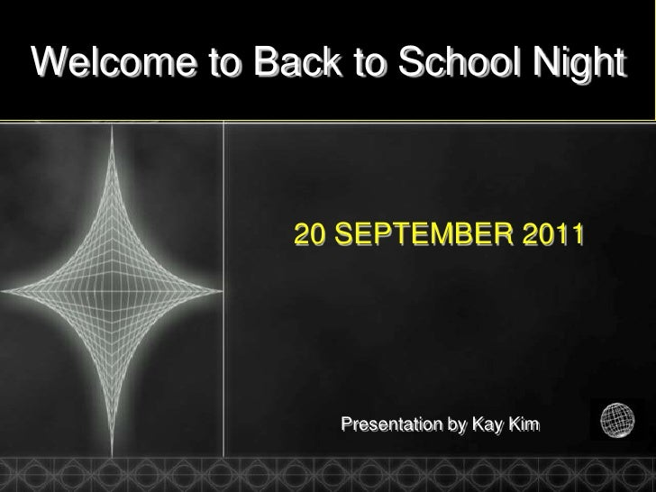 Welcome to Back to School Night<br />20 SEPTEMBER 2011<br />Presentation by Kay Kim<br />