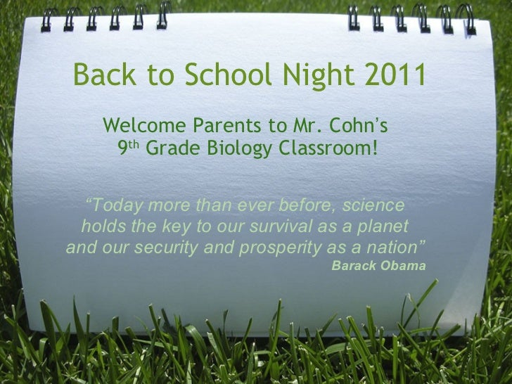 """Back to School Night 2011 Welcome Parents to Mr. Cohn ' s  9 th  Grade Biology Classroom! """" Today more than ever before, s..."""