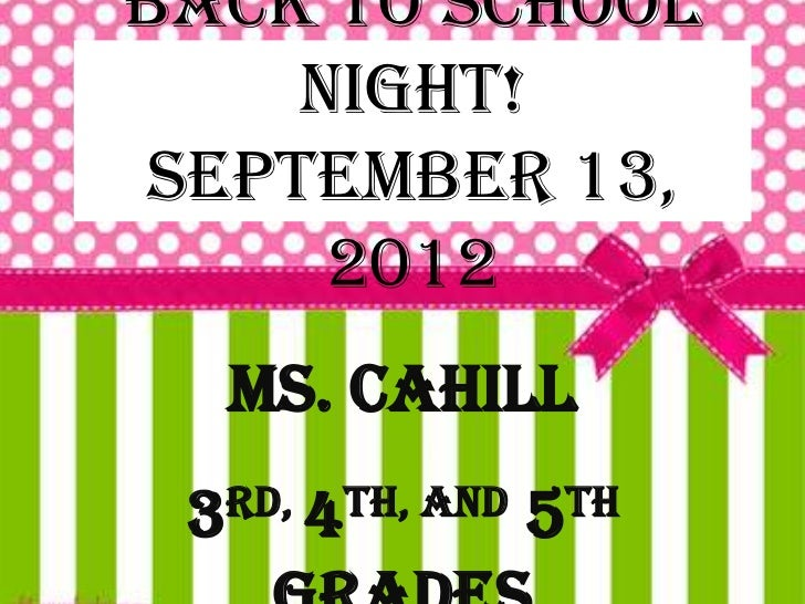 Back to School    Night!September 13,     2012  Ms. Cahill 3 rd, 4th, and   5 th