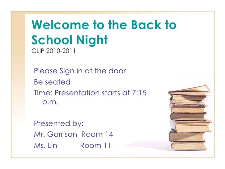 Welcome to the Back to School Night CLIP 2010-2011 <ul><li>Please Sign in at the door </li></ul><ul><li>Be seated </li></u...