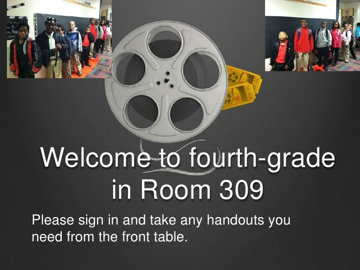 Welcome to fourth-grade in Room 309<br />Please sign in and take any handouts you need from the front table.<br />