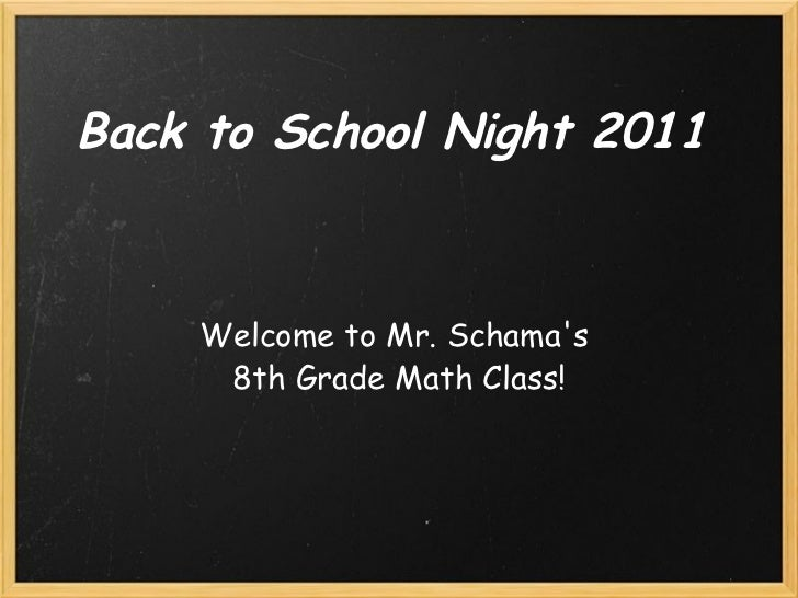 Back to School Night 2011 Welcome to Mr. Schama's  8th Grade Math Class!