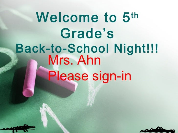 Welcome to 5   th     Grade'sBack-to-School Night!!!     Mrs. Ahn     Please sign-in