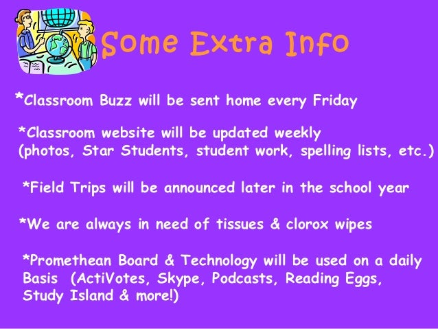 Some Extra Info *Classroom Buzz will be sent home every Friday *Classroom website will be updated weekly (photos, Star Stu...