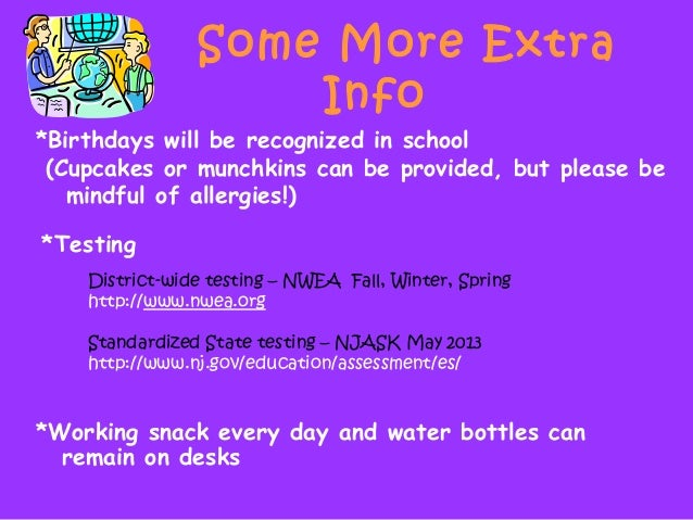 Some More Extra Info *Working snack every day and water bottles can remain on desks *Birthdays will be recognized in schoo...
