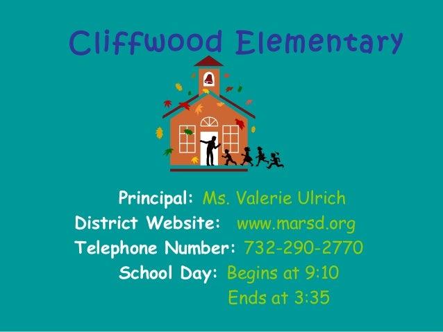 Cliffwood Elementary Principal: Ms. Valerie Ulrich District Website: www.marsd.org Telephone Number: 732-290-2770 School D...
