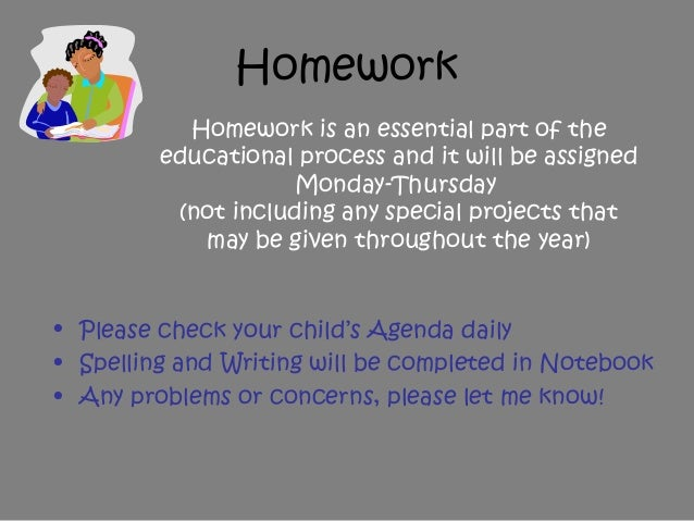 Homework • Please check your child's Agenda daily • Spelling and Writing will be completed in Notebook • Any problems or c...