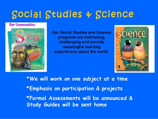 Social Studies & Science *We will work on one subject at a time *Emphasis on participation & projects *Formal Assessments ...