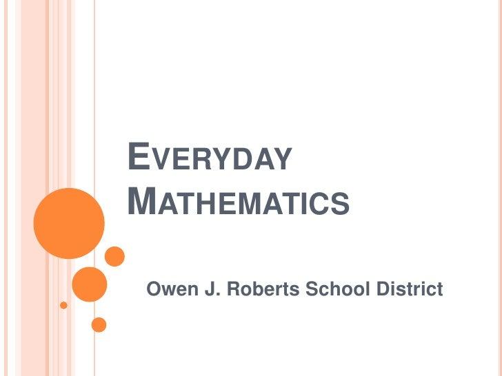 Everyday Mathematics<br />Owen J. Roberts School District<br />