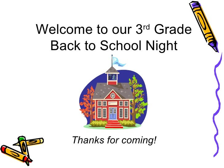 Welcome to our 3 rd  Grade Back to School Night Thanks for coming!