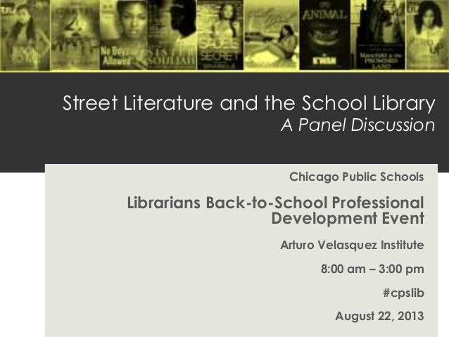 Street Literature and the School Library A Panel Discussion Chicago Public Schools Librarians Back-to-School Professional ...