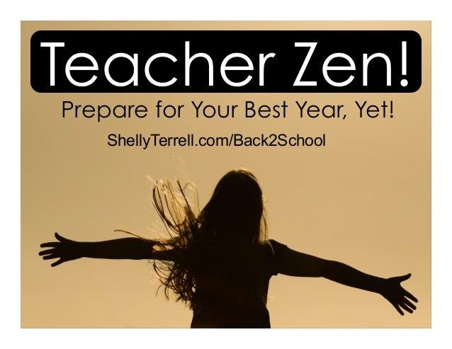 Teacher Zen! ShellyTerrell.com/Back2School Prepare for Your Best Year, Yet!
