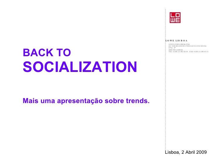 BACK TO  SOCIALIZATION Mais uma apresentação sobre trends. Lisboa, 2 Abril 2009