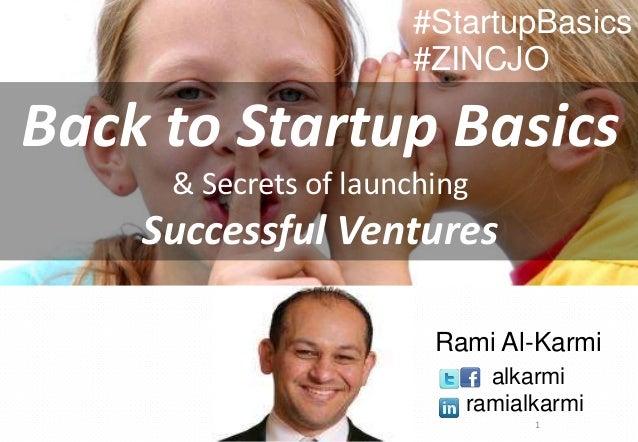 1 Back to Startup Basics & Secrets of launching Successful Ventures Rami Al-Karmi alkarmi ramialkarmi #StartupBasics #ZINC...