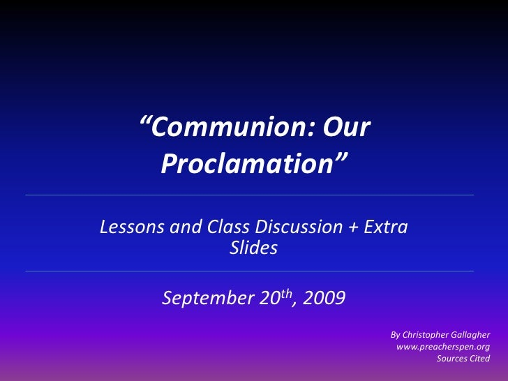 """""""Communion: Our Proclamation""""<br />Lessons and Class Discussion + Extra Slides<br />September 20th, 2009<br />By Christoph..."""