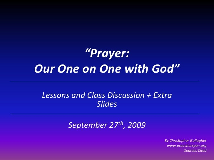 """""""Prayer: Our One on One with God""""<br />Lessons and Class Discussion + Extra Slides<br />September 27th, 2009<br />By Chris..."""