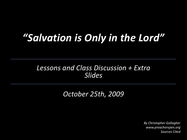 """Salvation is Only in the Lord""<br />Lessons and Class Discussion + Extra Slides<br />October 25th, 2009<br />By Christoph..."