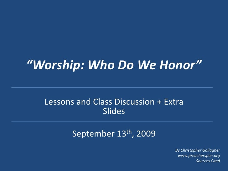 """""""Worship: Who Do We Honor""""<br />Lessons and Class Discussion + Extra Slides<br />September 13th, 2009<br />By Christopher ..."""