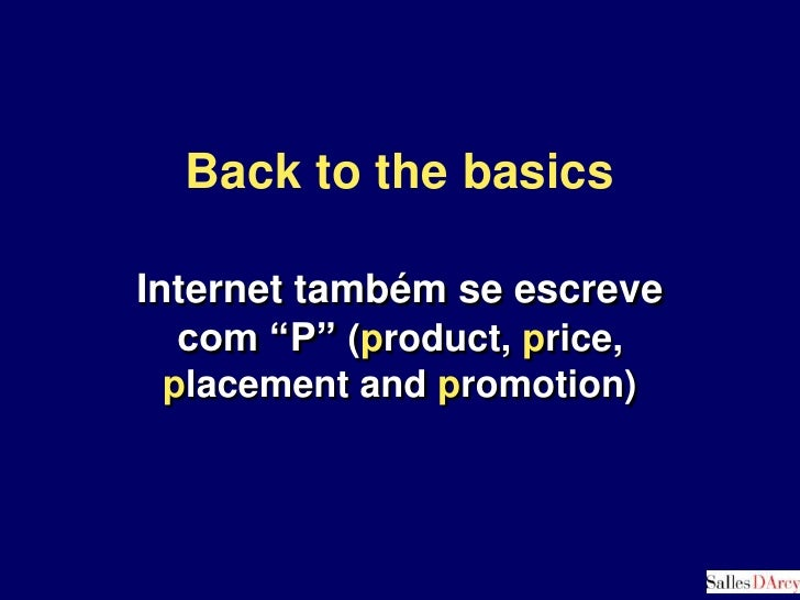 "Back to the basics<br />Internet também se escreve  com ""P"" (product, price, placement and promotion)<br />"