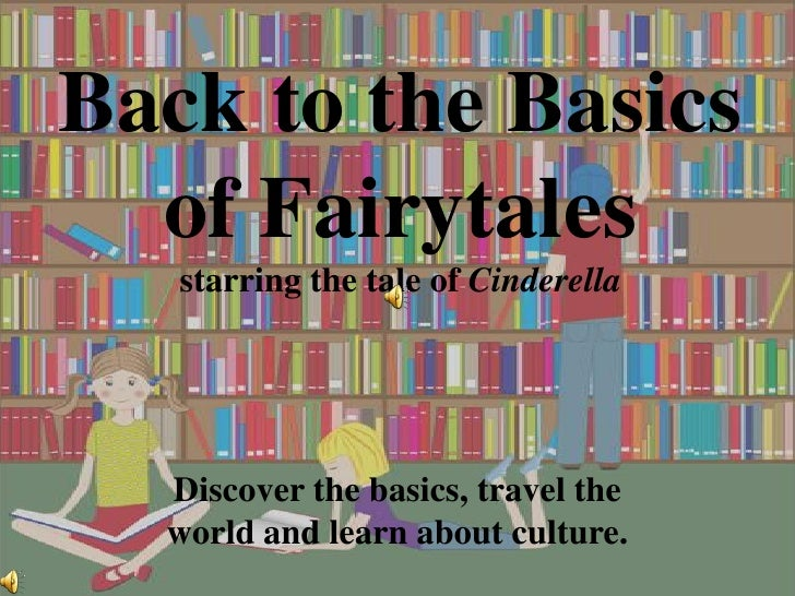 Back to the Basics of Fairytalesstarring the tale of Cinderella<br />Discover the basics, travel the world and learn about...