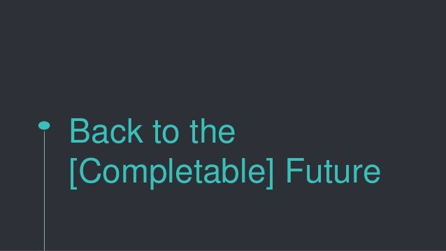 Back to the [Completable] Future