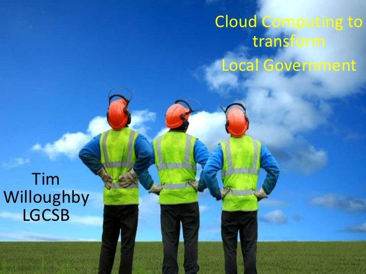 Cloud Computing to                  transform              Local Government    TimWilloughby  LGCSB