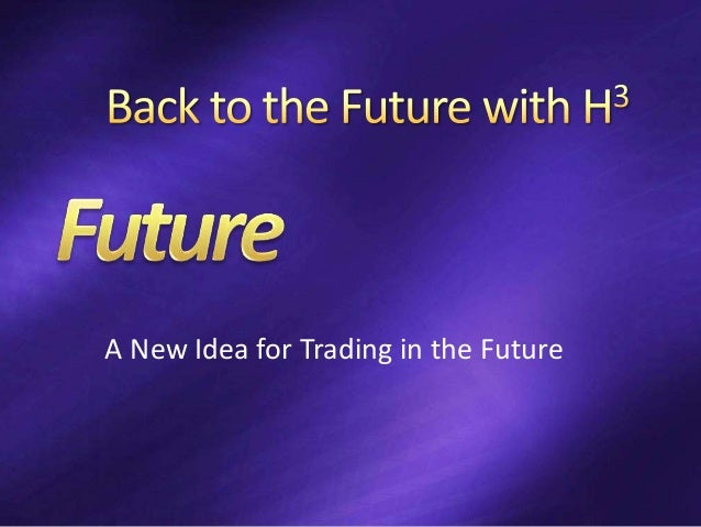 A New Idea for Trading in the Future