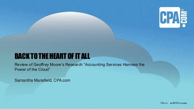 "BACKTOTHEHEARTOFITALL Review of Geoffrey Moore's Research ""Accounting Services Harness the Power of the Cloud"" Samantha Ma..."