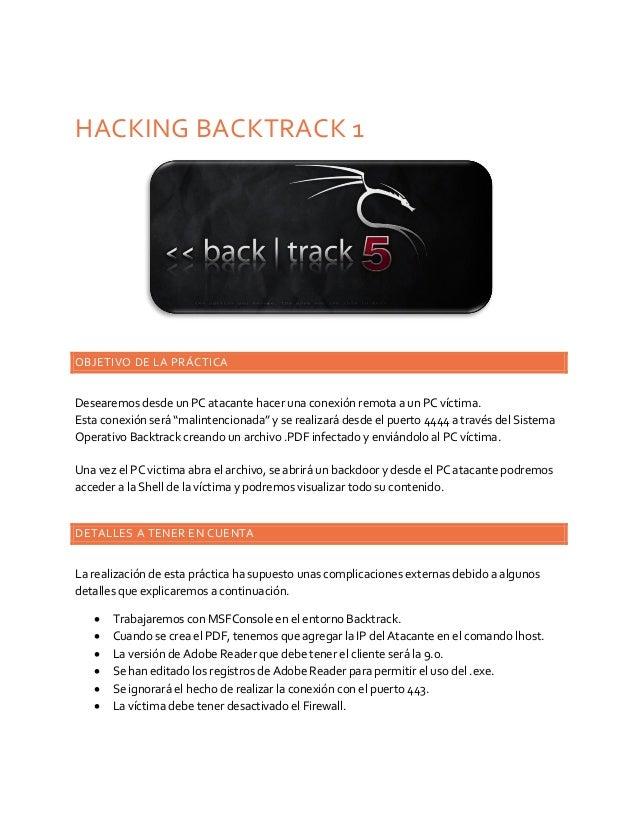 HACKING BACKTRACK 1  OBJETIVO DE LA PRÁCTICA  Desearemos desde un PC atacante hacer una conexión remota a un PC víctima. E...