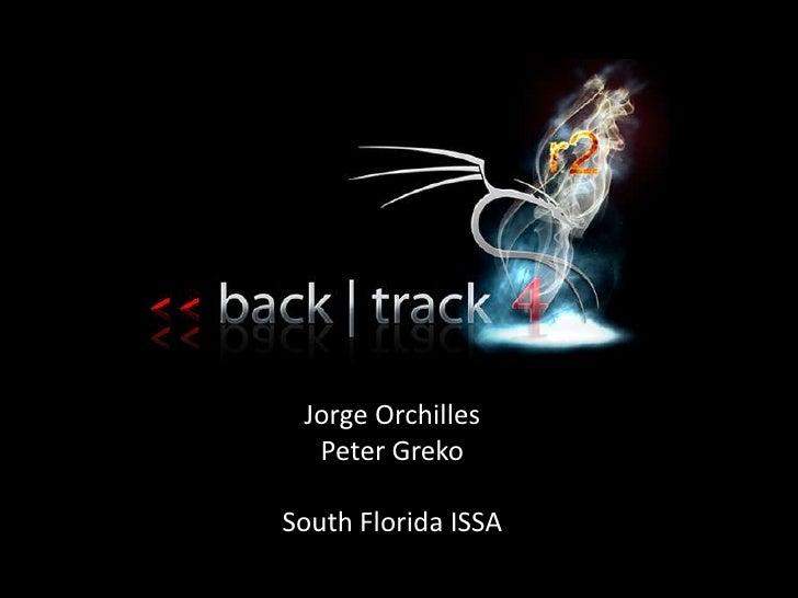 BackTrack 4 – R2<br />Jorge Orchilles<br />Peter Greko<br />South Florida ISSA<br />