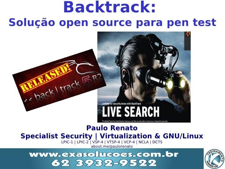 Backtrack:Solução open source para pen test                     Paulo Renato    Specialist Security | Virtualization & GNU...