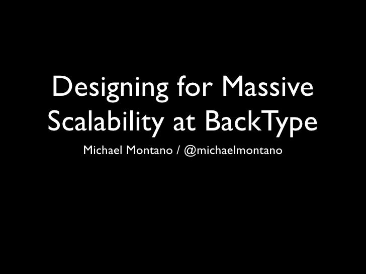 Designing for MassiveScalability at BackType   Michael Montano / @michaelmontano