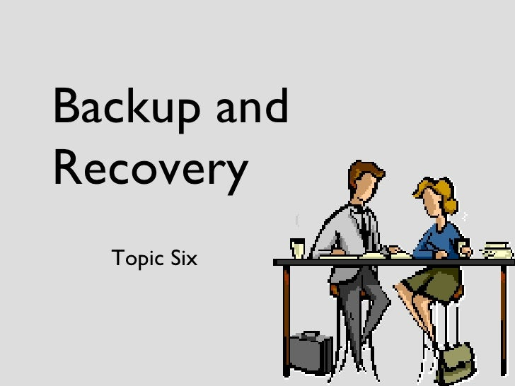 Backup and Recovery Topic Six