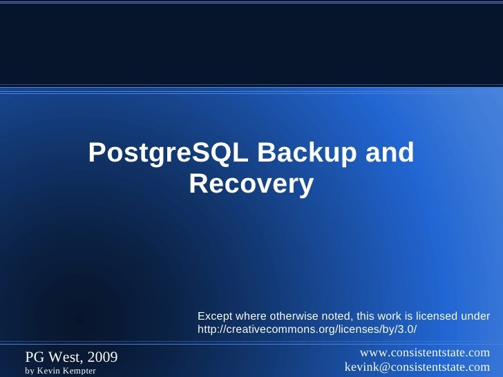 PostgreSQL Backup and                      Recovery                         Except where otherwise noted, this work is lic...